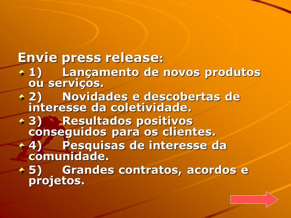 Envie press release : 1) Lançamento de novos produtos ou serviços. 2) Novidades e descobertas de interesse da coletividade. 3) Resultados positivos co