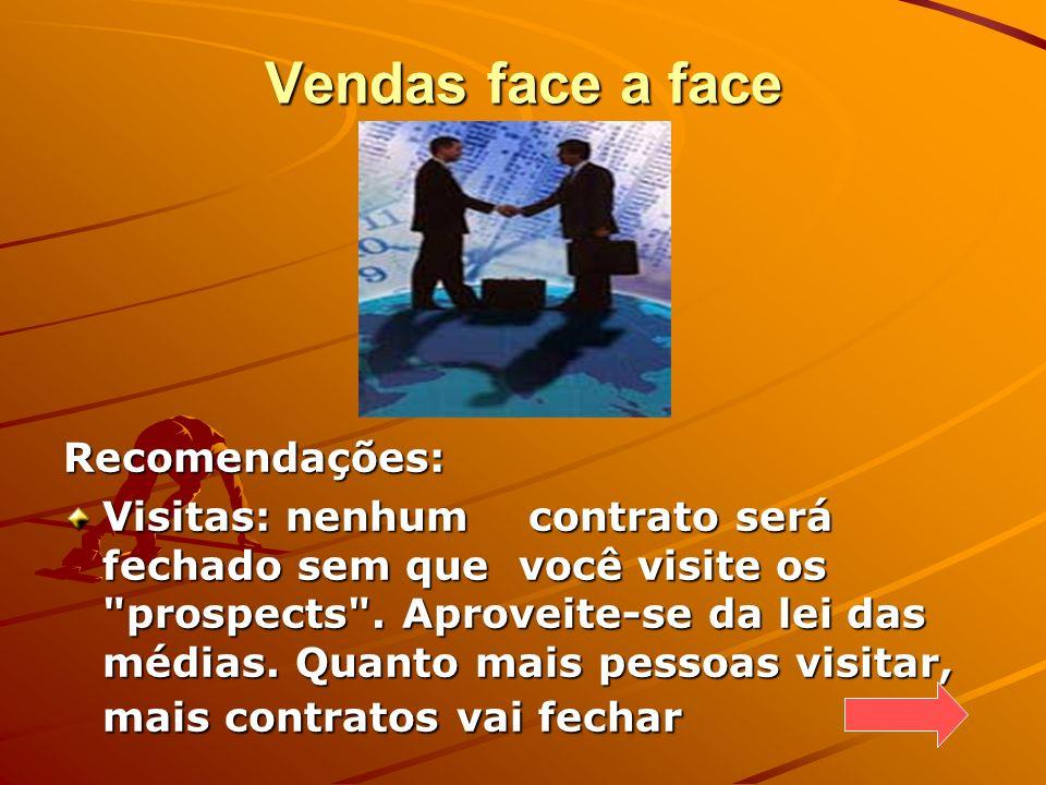 Vendas face a face Recomendações: Visitas: nenhum contrato será fechado sem que você visite os