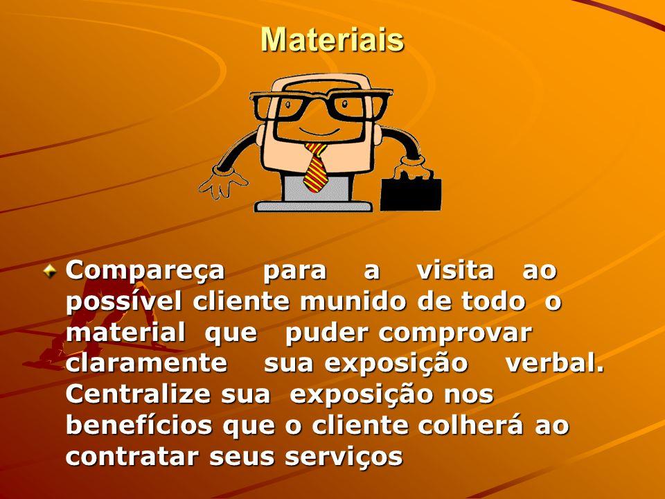 Materiais Compareça para a visita ao possível cliente munido de todo o material que puder comprovar claramente sua exposição verbal. Centralize sua ex
