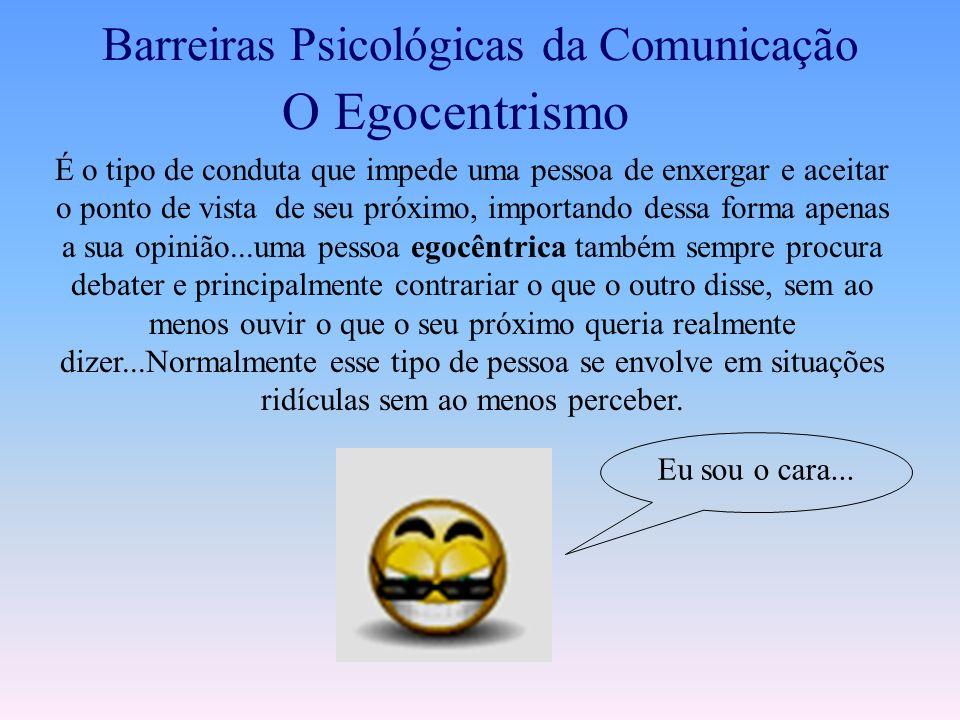 Barreiras Psicológicas da Comunicação Opiniões e Atitudes O receptor só ouve ou lê o que lhe interessa, ou recebe a mensagem de modo que coincida com