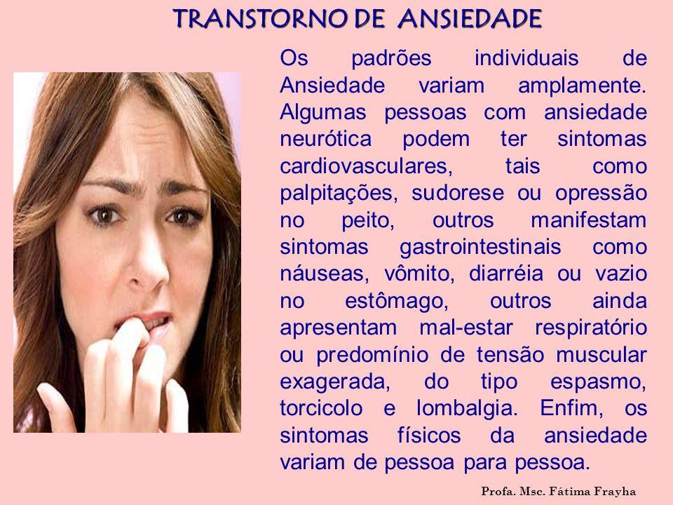 TRANSTORNO DE ANSIEDADE Os padrões individuais de Ansiedade variam amplamente. Algumas pessoas com ansiedade neurótica podem ter sintomas cardiovascul