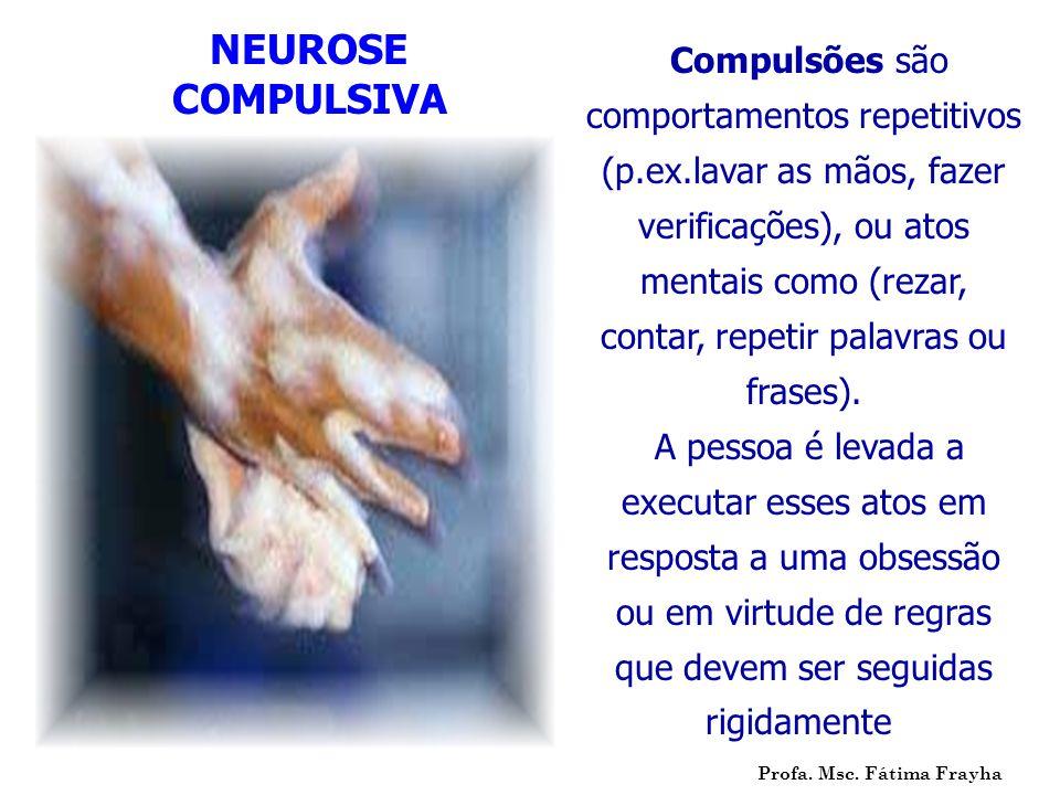 Compulsões são comportamentos repetitivos (p.ex.lavar as mãos, fazer verificações), ou atos mentais como (rezar, contar, repetir palavras ou frases).