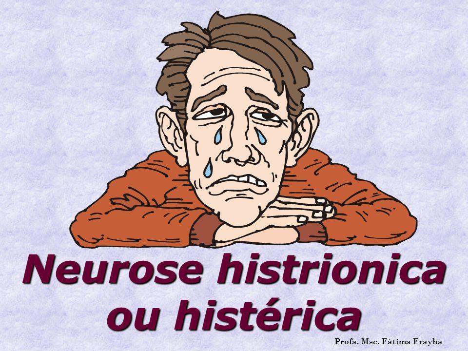 Neurose histrionica ou histérica Profa. Msc. Fátima Frayha