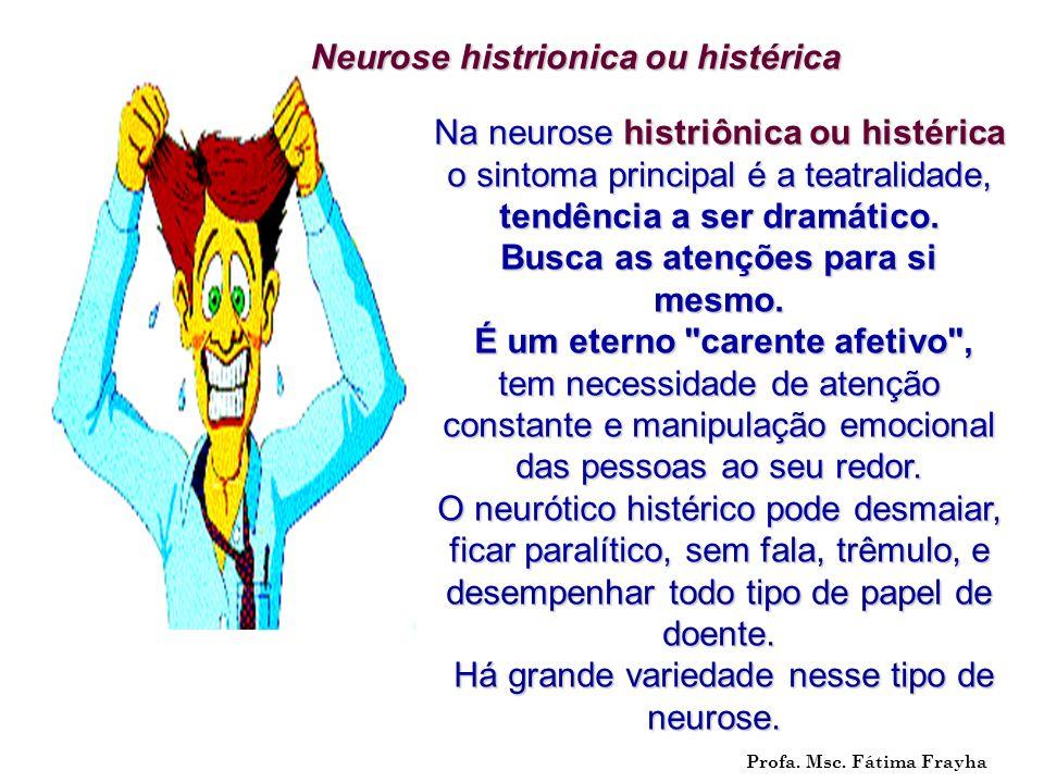 Na neurose histriônica ou histérica o sintoma principal é a teatralidade, tendência a ser dramático. Busca as atenções para si mesmo. É um eterno