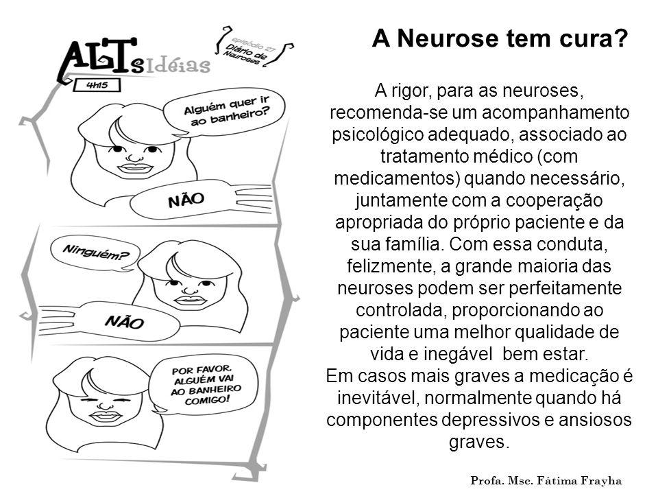 A rigor, para as neuroses, recomenda-se um acompanhamento psicológico adequado, associado ao tratamento médico (com medicamentos) quando necessário, j