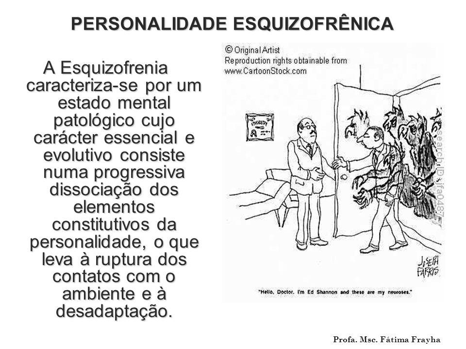 PERSONALIDADE ESQUIZOFRÊNICA A Esquizofrenia caracteriza-se por um estado mental patológico cujo carácter essencial e evolutivo consiste numa progress