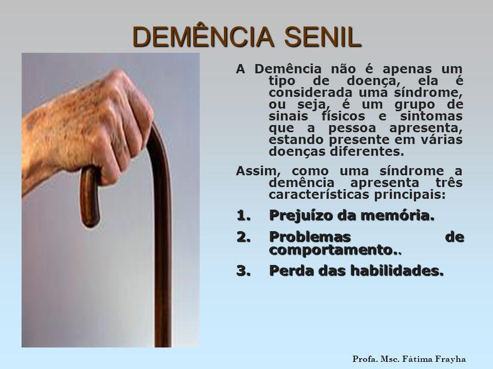 DEMÊNCIA SENIL A Demência não é apenas um tipo de doença, ela é considerada uma síndrome, ou seja, é um grupo de sinais físicos e sintomas que a pesso