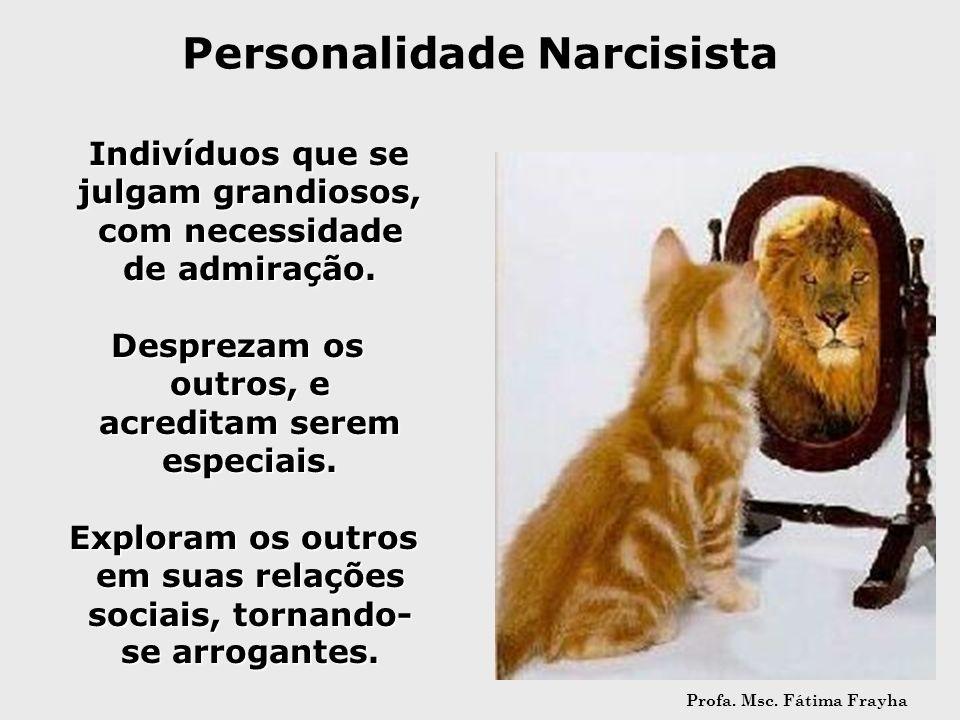 Personalidade Narcisista Indivíduos que se julgam grandiosos, com necessidade de admiração. Indivíduos que se julgam grandiosos, com necessidade de ad