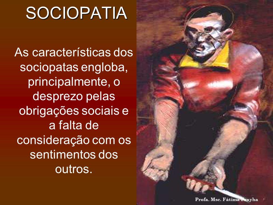 SOCIOPATIA As características dos sociopatas engloba, principalmente, o desprezo pelas obrigações sociais e a falta de consideração com os sentimentos