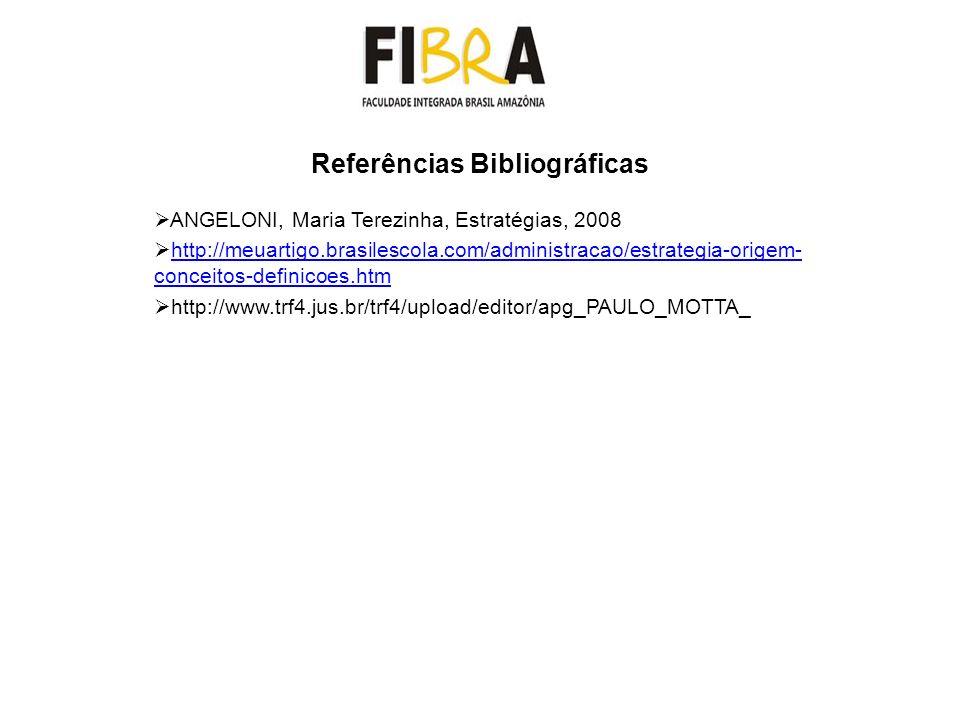 Referências Bibliográficas ANGELONI, Maria Terezinha, Estratégias, 2008 http://meuartigo.brasilescola.com/administracao/estrategia-origem- conceitos-d