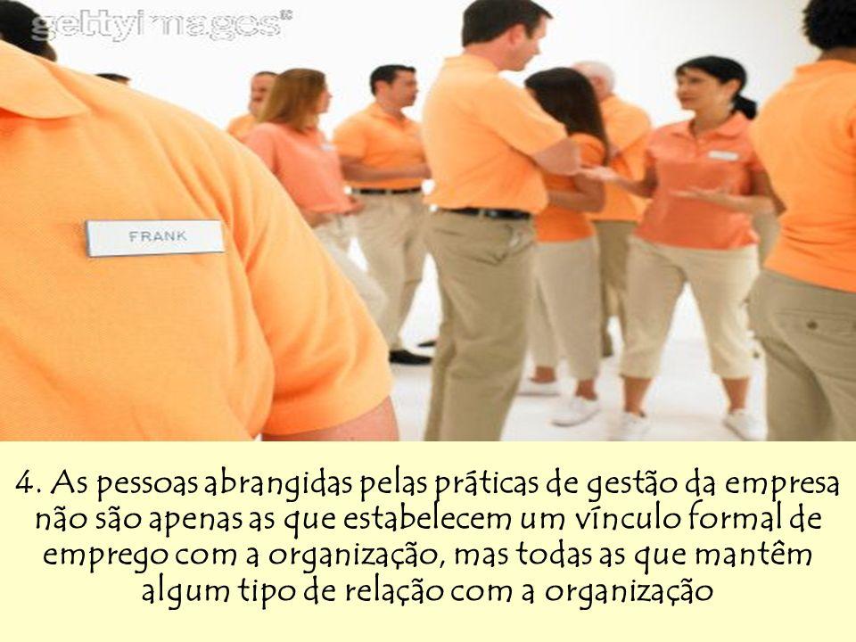 4. As pessoas abrangidas pelas práticas de gestão da empresa não são apenas as que estabelecem um vínculo formal de emprego com a organização, mas tod
