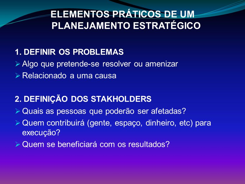 ELEMENTOS PRÁTICOS DE UM PLANEJAMENTO ESTRATÉGICO 1.