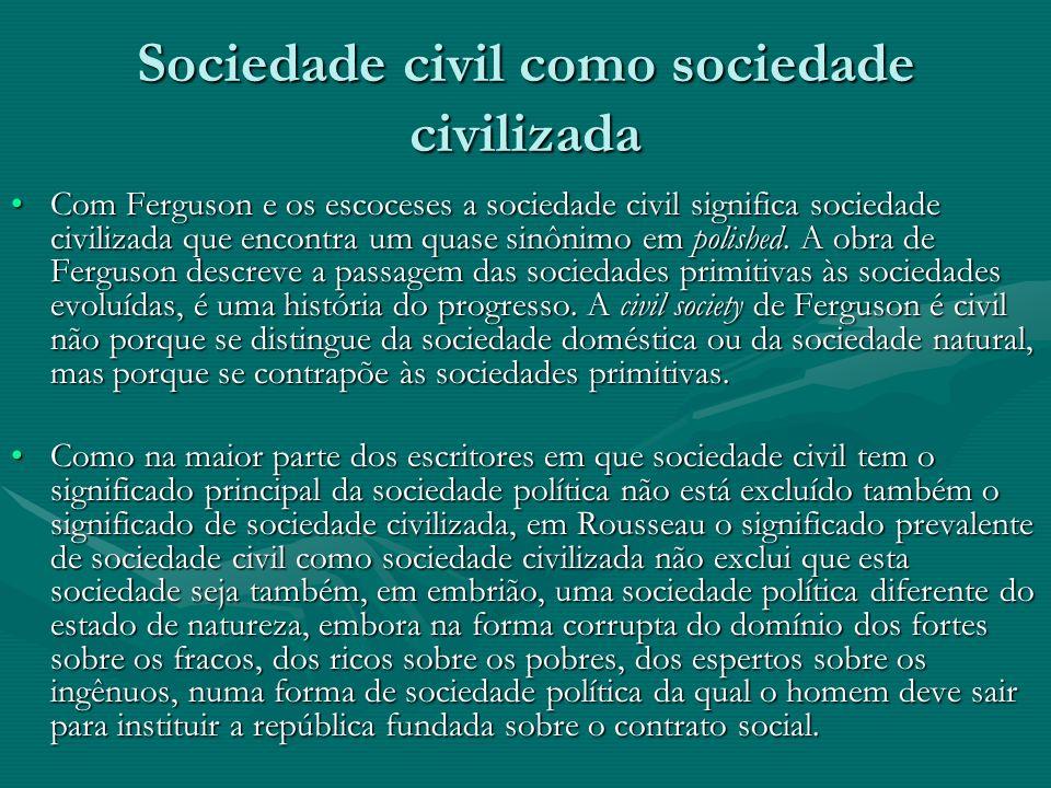 Sociedade civil como sociedade civilizada Com Ferguson e os escoceses a sociedade civil significa sociedade civilizada que encontra um quase sinônimo