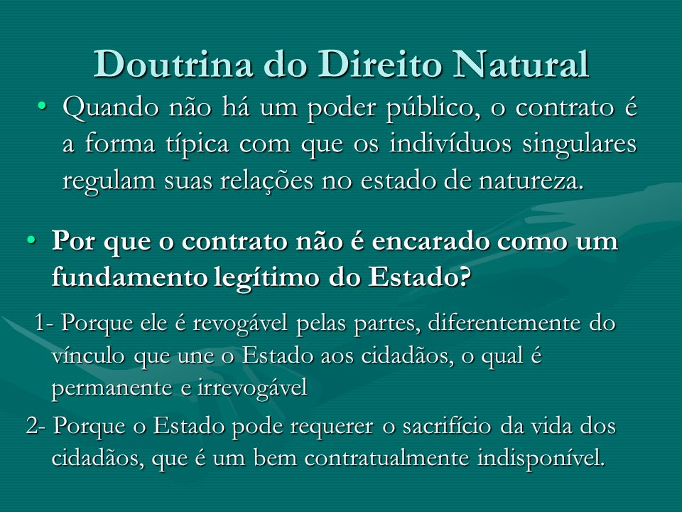 Doutrina do Direito Natural Quando não há um poder público, o contrato é a forma típica com que os indivíduos singulares regulam suas relações no esta