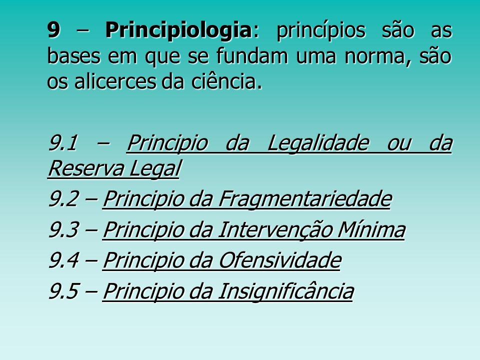 9 – Principiologia: princípios são as bases em que se fundam uma norma, são os alicerces da ciência. 9 – Principiologia: princípios são as bases em qu