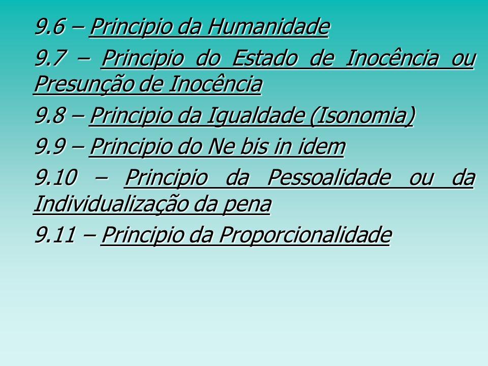 9.6 – Principio da Humanidade 9.6 – Principio da Humanidade 9.7 – Principio do Estado de Inocência ou Presunção de Inocência 9.7 – Principio do Estado