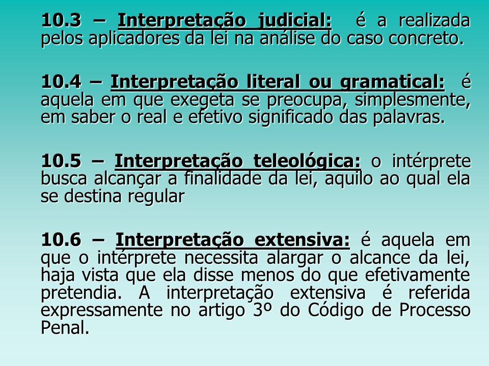 10.3 – Interpretação judicial: é a realizada pelos aplicadores da lei na análise do caso concreto. 10.3 – Interpretação judicial: é a realizada pelos