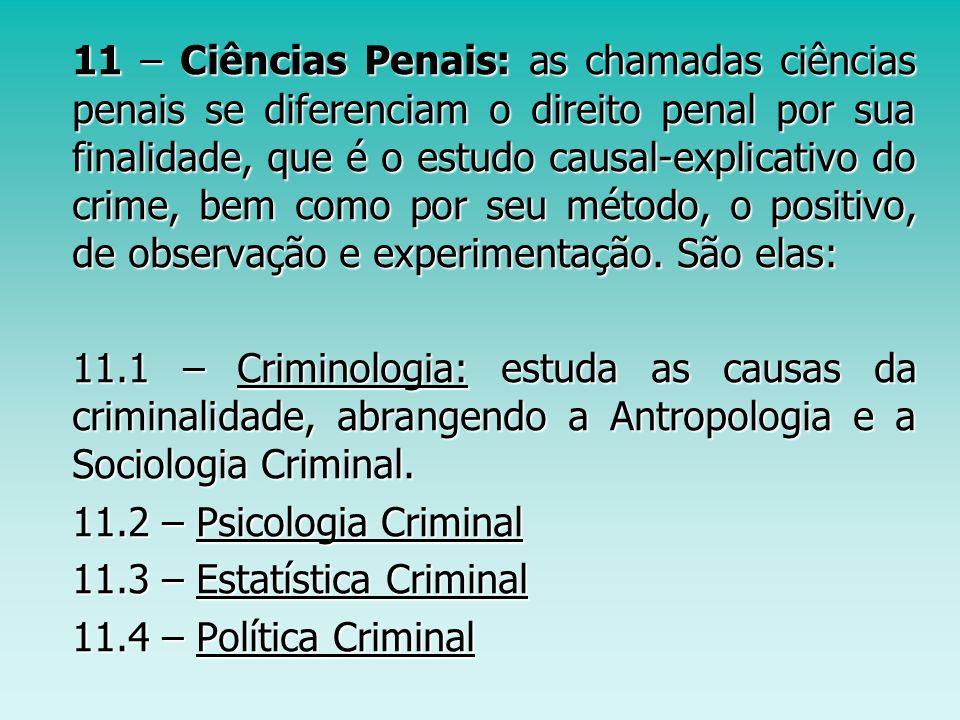 11 – Ciências Penais: as chamadas ciências penais se diferenciam o direito penal por sua finalidade, que é o estudo causal-explicativo do crime, bem c
