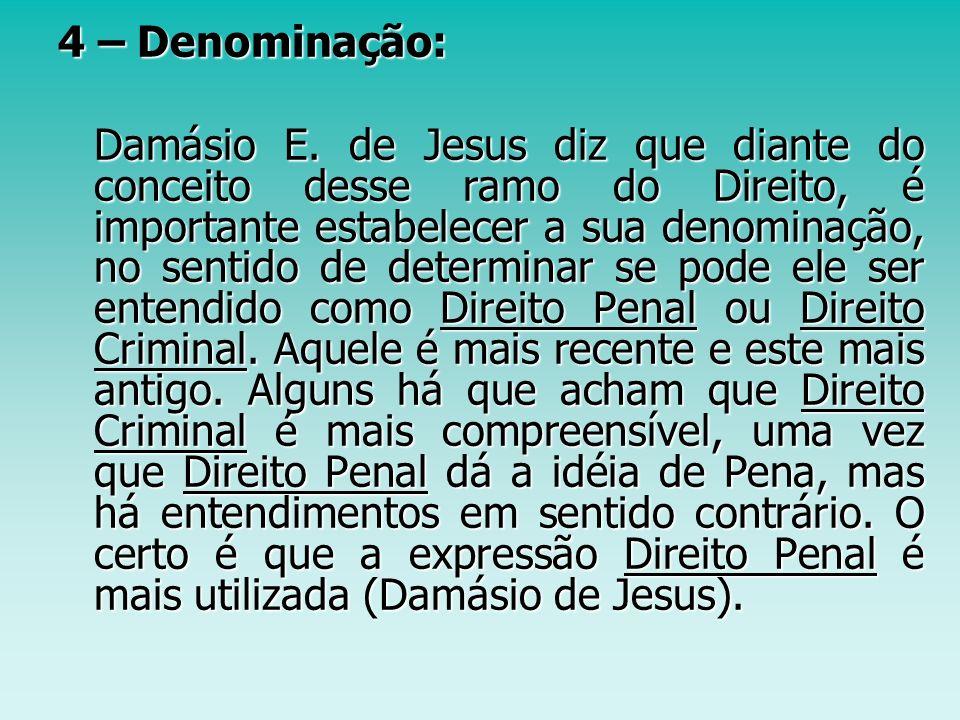 4 – Denominação: Damásio E. de Jesus diz que diante do conceito desse ramo do Direito, é importante estabelecer a sua denominação, no sentido de deter