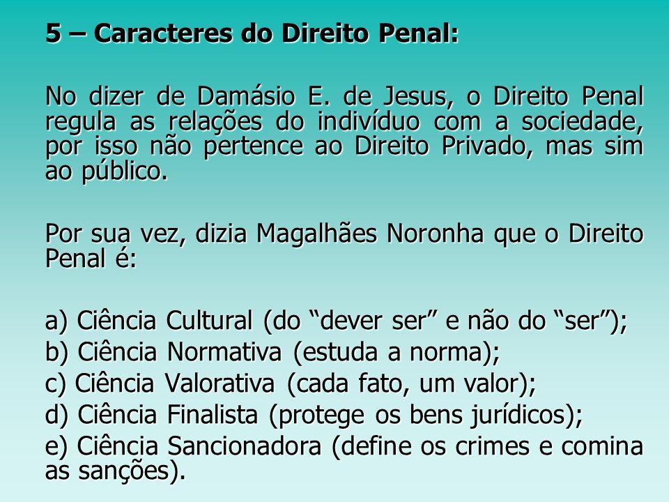 5 – Caracteres do Direito Penal: 5 – Caracteres do Direito Penal: No dizer de Damásio E. de Jesus, o Direito Penal regula as relações do indivíduo com
