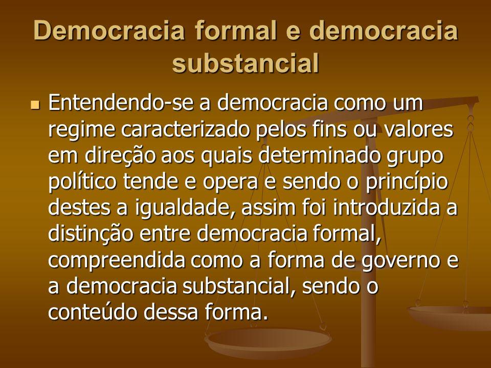 Democracia formal e democracia substancial Entendendo-se a democracia como um regime caracterizado pelos fins ou valores em direção aos quais determin