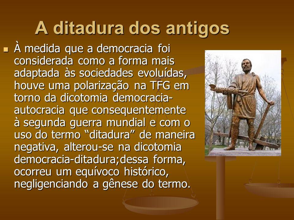 A ditadura dos antigos À medida que a democracia foi considerada como a forma mais adaptada às sociedades evoluídas, houve uma polarização na TFG em t