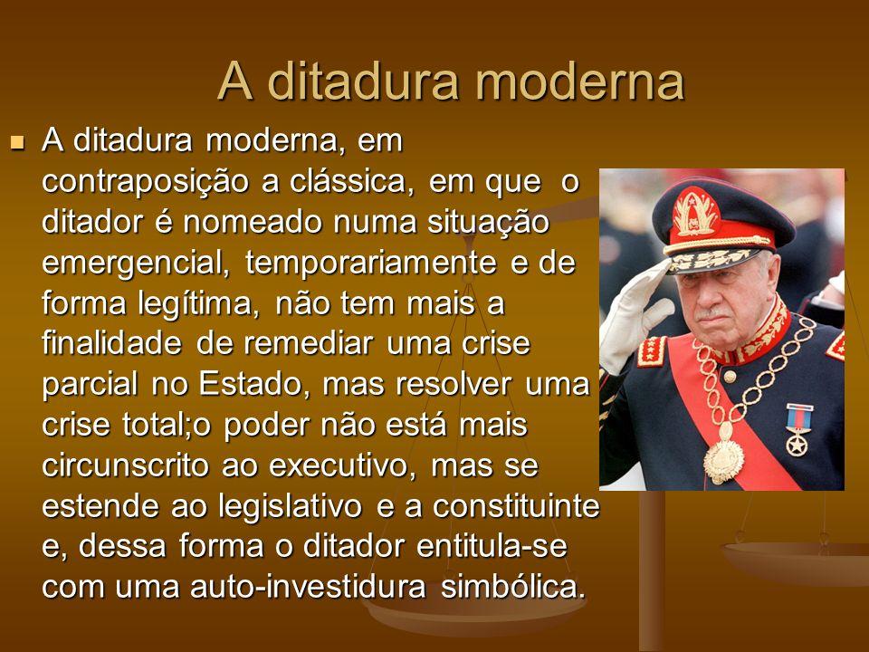A ditadura moderna A ditadura moderna, em contraposição a clássica, em que o ditador é nomeado numa situação emergencial, temporariamente e de forma l