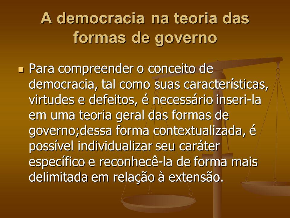 A democracia na teoria das formas de governo Para compreender o conceito de democracia, tal como suas características, virtudes e defeitos, é necessár