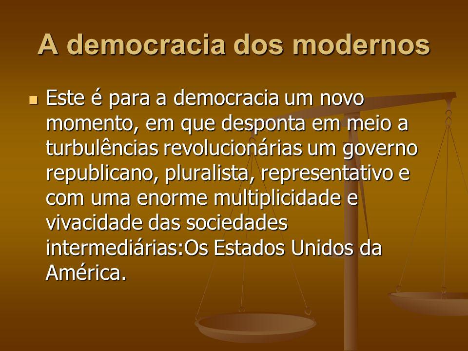 A democracia dos modernos Este é para a democracia um novo momento, em que desponta em meio a turbulências revolucionárias um governo republicano, plu