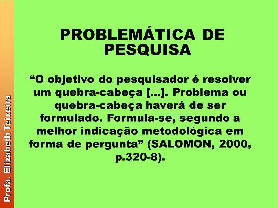 PROBLEMÁTICA DE PESQUISA O objetivo do pesquisador é resolver um quebra-cabeça [...]. Problema ou quebra-cabeça haverá de ser formulado. Formula-se, s