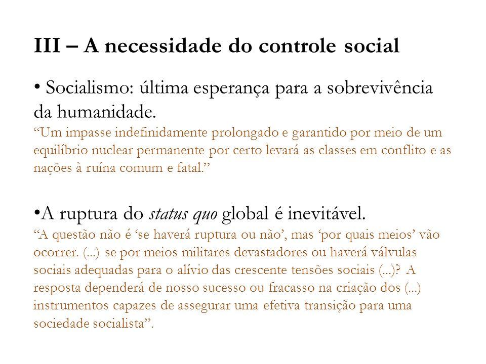 III – A necessidade do controle social Socialismo: última esperança para a sobrevivência da humanidade. Um impasse indefinidamente prolongado e garant