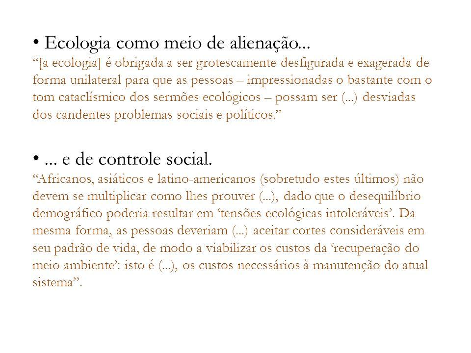 Ecologia como meio de alienação... [a ecologia] é obrigada a ser grotescamente desfigurada e exagerada de forma unilateral para que as pessoas – impre