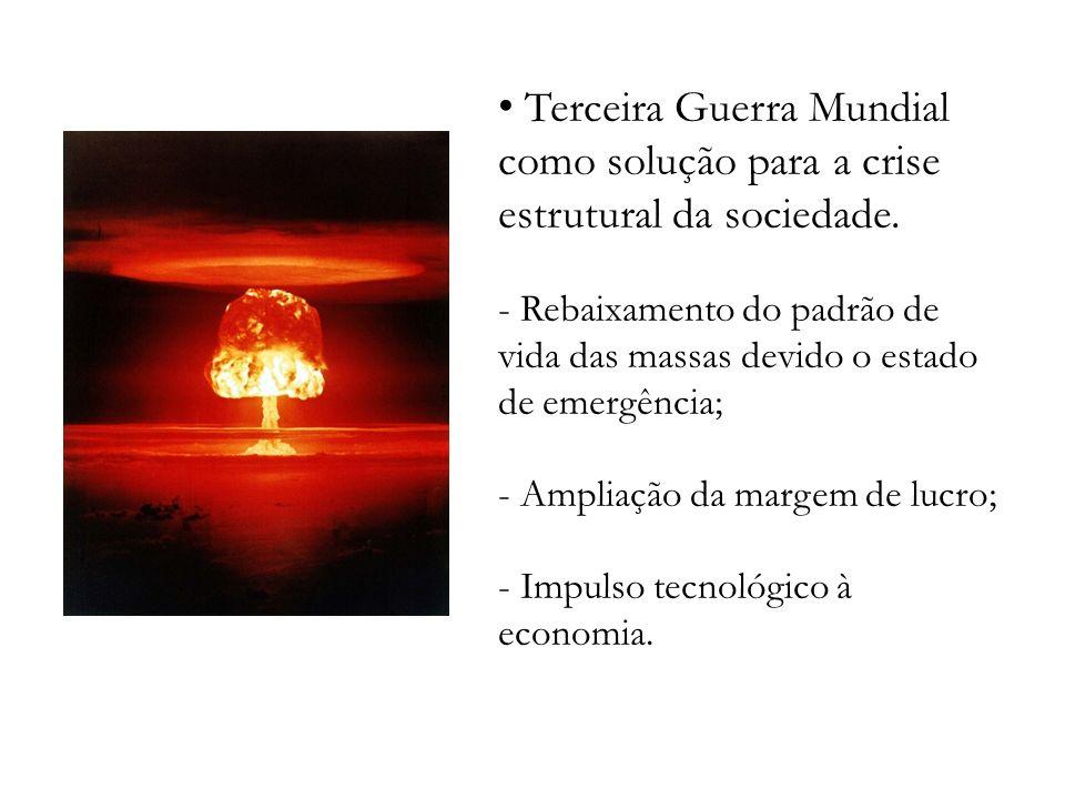 Terceira Guerra Mundial como solução para a crise estrutural da sociedade. - Rebaixamento do padrão de vida das massas devido o estado de emergência;