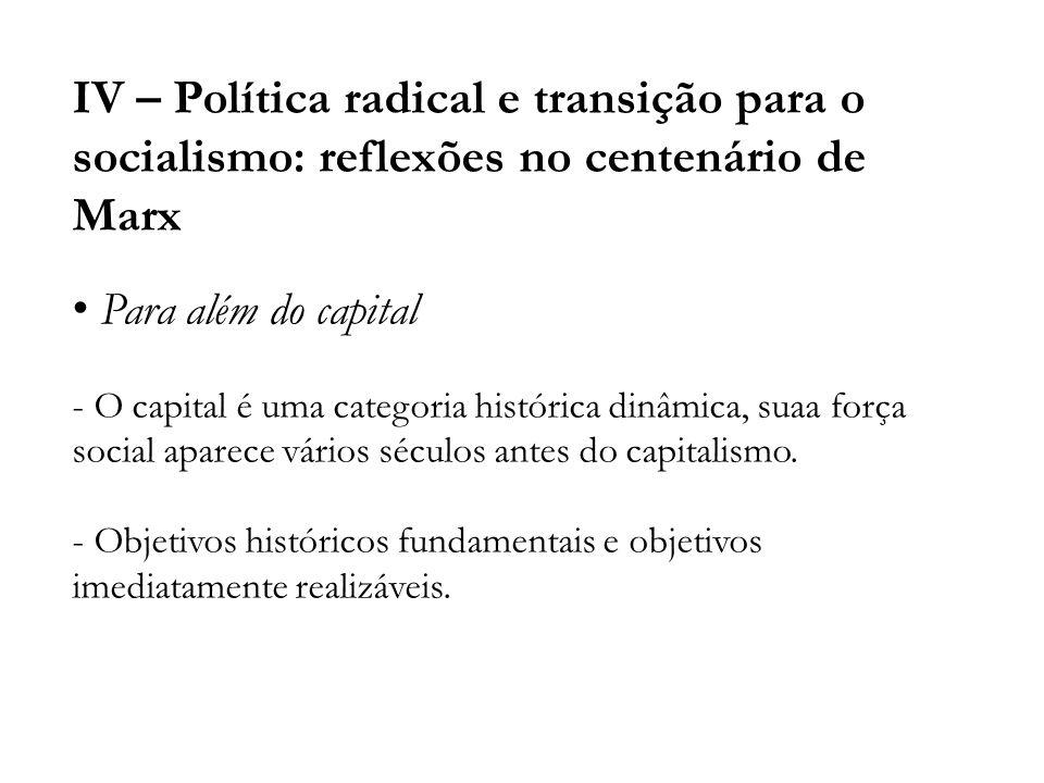 IV – Política radical e transição para o socialismo: reflexões no centenário de Marx Para além do capital - O capital é uma categoria histórica dinâmi