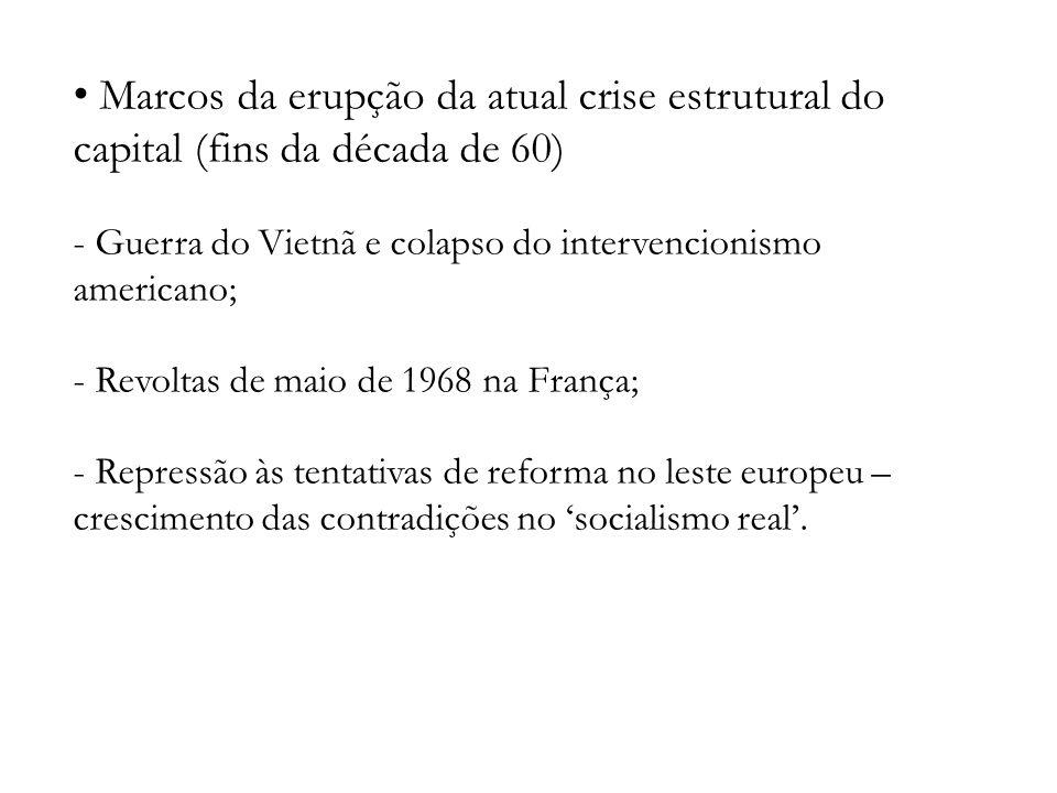Marcos da erupção da atual crise estrutural do capital (fins da década de 60) - Guerra do Vietnã e colapso do intervencionismo americano; - Revoltas d