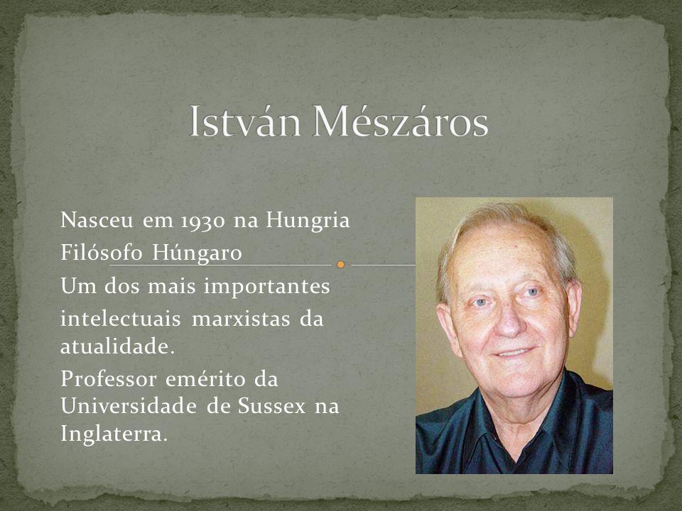 Nasceu em 1930 na Hungria Filósofo Húngaro Um dos mais importantes intelectuais marxistas da atualidade.