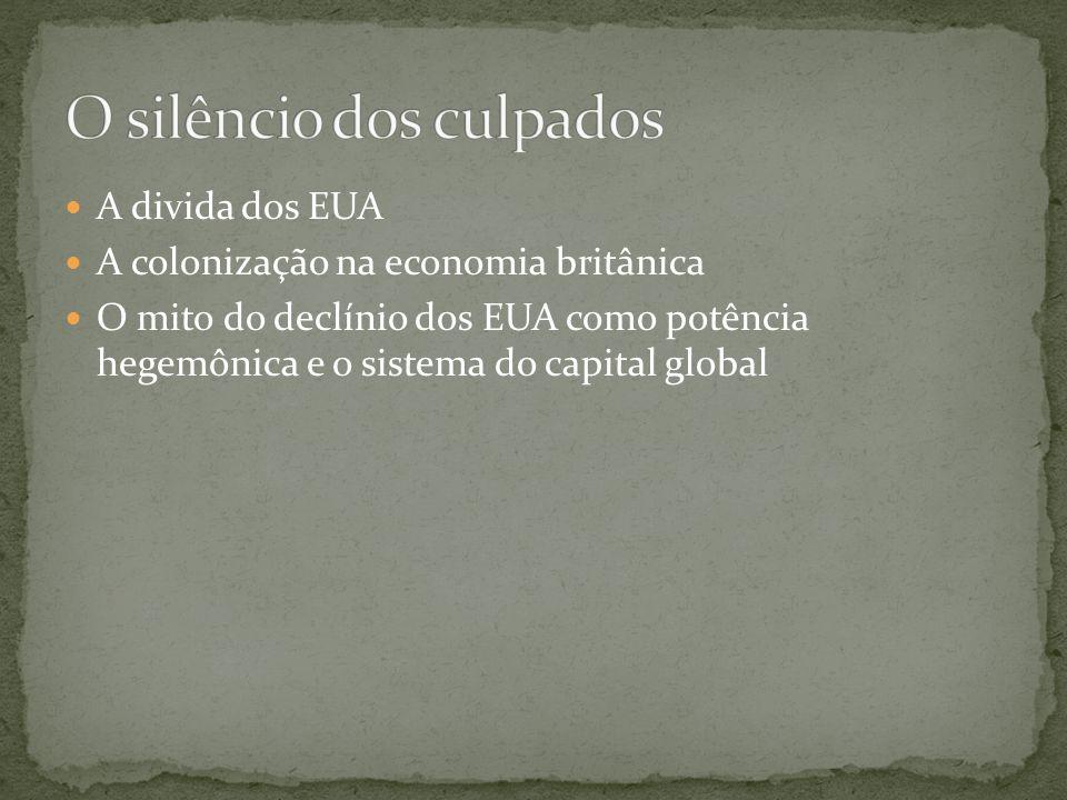 A divida dos EUA A colonização na economia britânica O mito do declínio dos EUA como potência hegemônica e o sistema do capital global