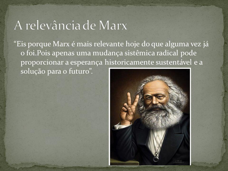 Eis porque Marx é mais relevante hoje do que alguma vez já o foi.Pois apenas uma mudança sistêmica radical pode proporcionar a esperança historicamente sustentável e a solução para o futuro.