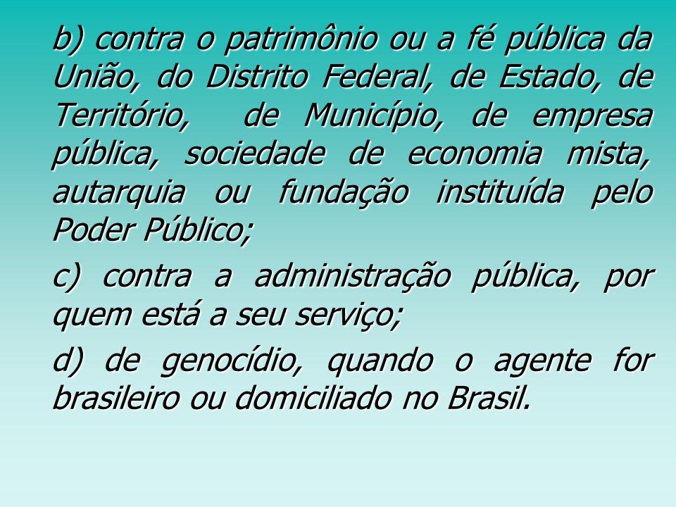 b) contra o patrimônio ou a fé pública da União, do Distrito Federal, de Estado, de Território, de Município, de empresa pública, sociedade de economi