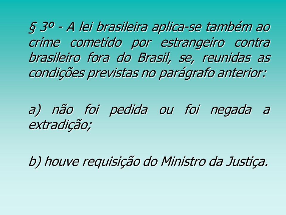 § 3º - A lei brasileira aplica-se também ao crime cometido por estrangeiro contra brasileiro fora do Brasil, se, reunidas as condições previstas no pa