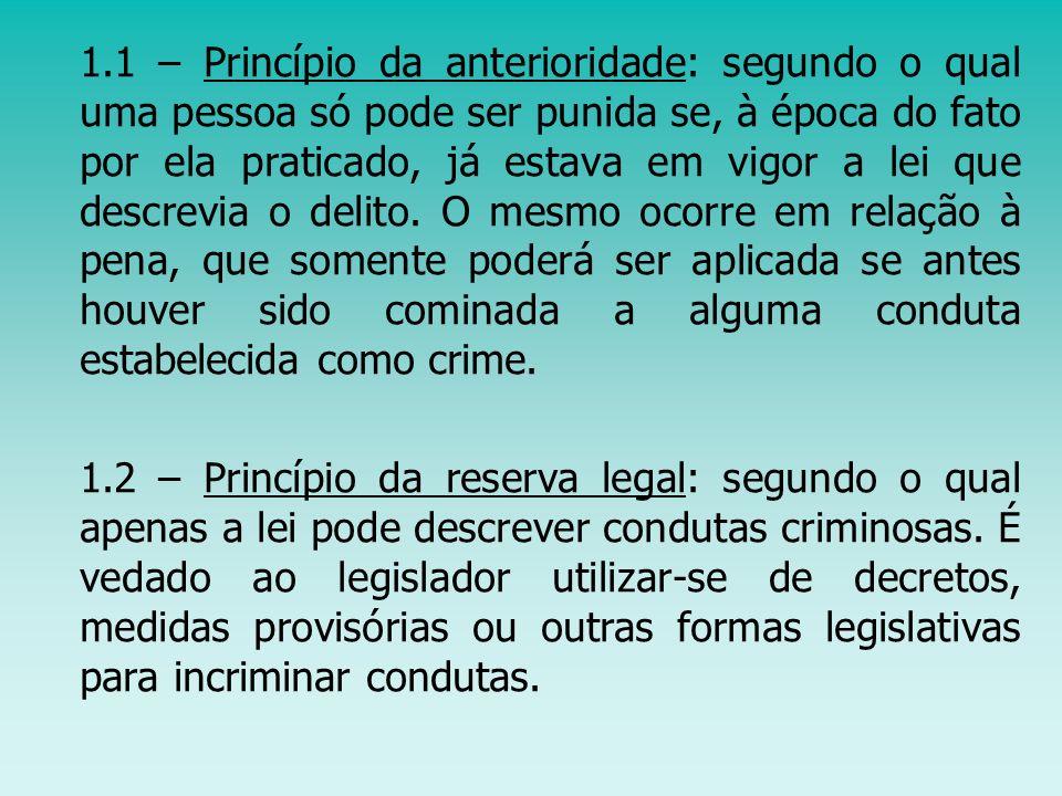 1.1 – Princípio da anterioridade: segundo o qual uma pessoa só pode ser punida se, à época do fato por ela praticado, já estava em vigor a lei que des