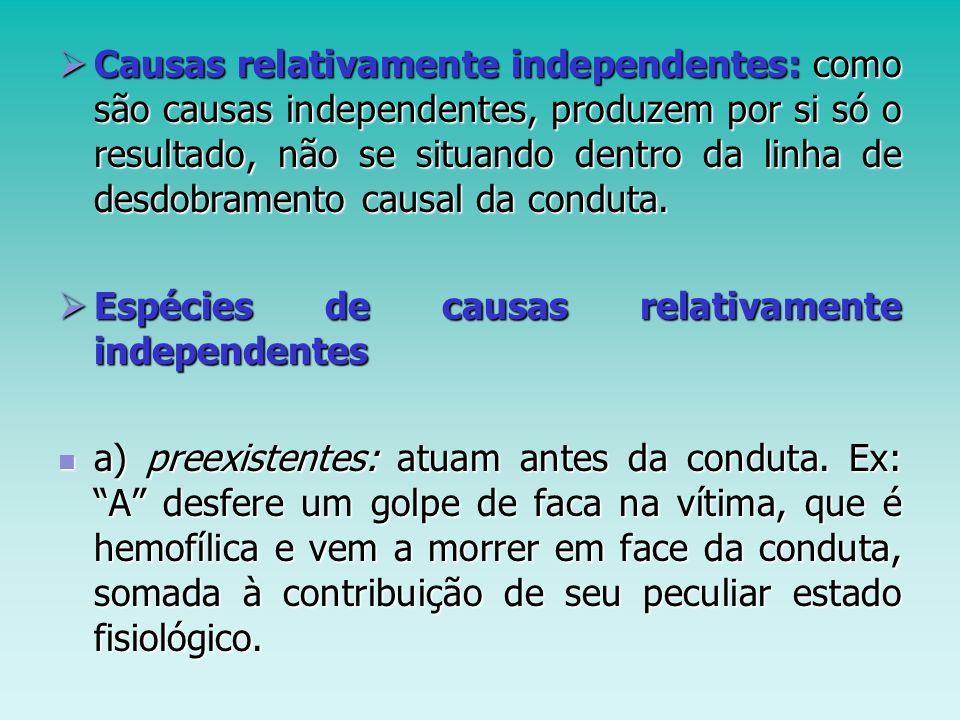 Causas relativamente independentes: como são causas independentes, produzem por si só o resultado, não se situando dentro da linha de desdobramento ca