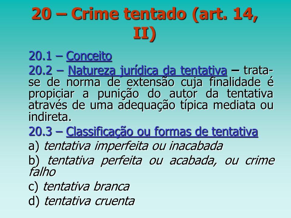 20 – Crime tentado (art. 14, II) 20.1 – Conceito 20.2 – Natureza jurídica da tentativa – trata- se de norma de extensão cuja finalidade é propiciar a