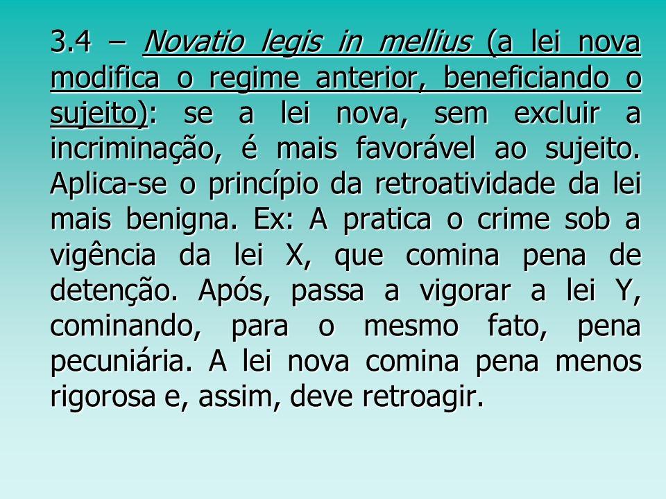 3.4 – Novatio legis in mellius (a lei nova modifica o regime anterior, beneficiando o sujeito): se a lei nova, sem excluir a incriminação, é mais favo