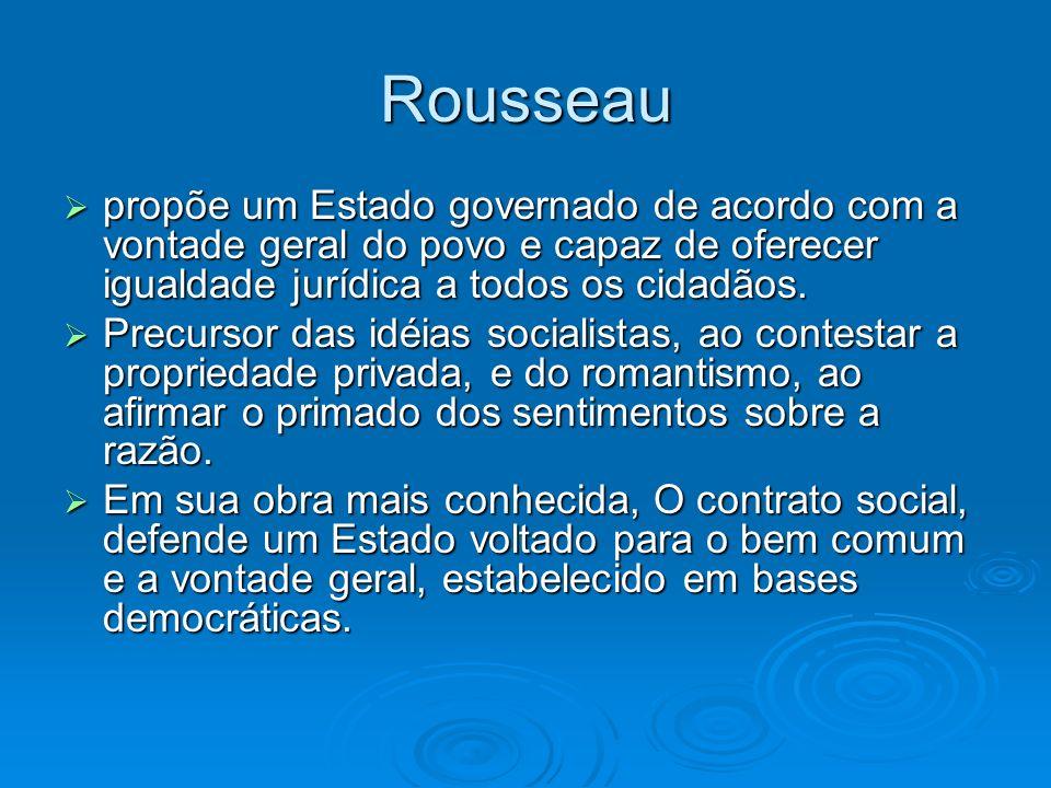 Rousseau propõe um Estado governado de acordo com a vontade geral do povo e capaz de oferecer igualdade jurídica a todos os cidadãos. propõe um Estado