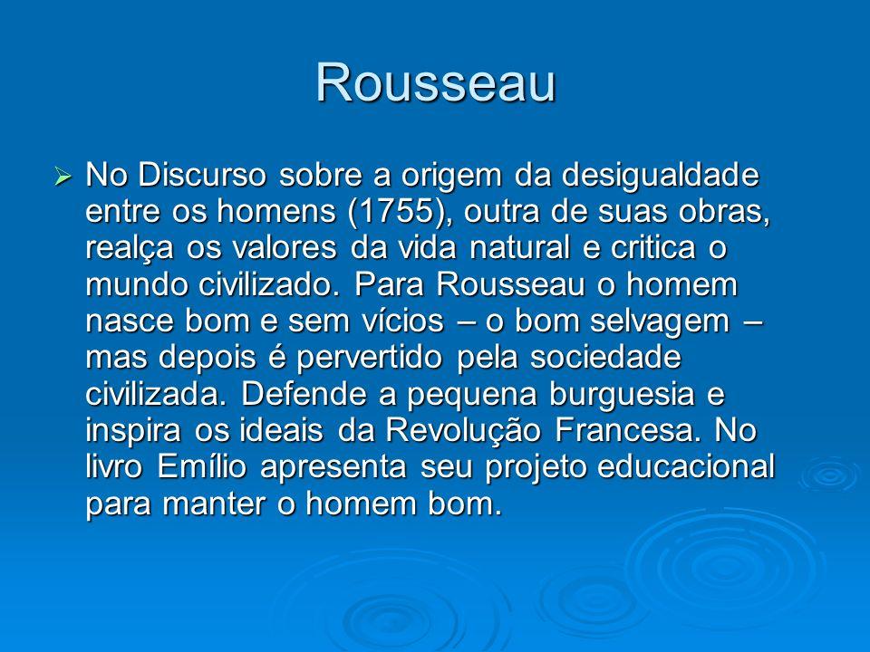 Rousseau No Discurso sobre a origem da desigualdade entre os homens (1755), outra de suas obras, realça os valores da vida natural e critica o mundo c