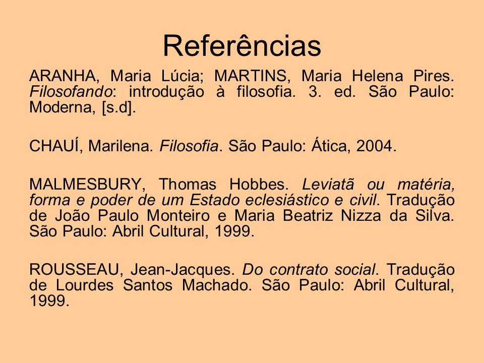 Referências ARANHA, Maria Lúcia; MARTINS, Maria Helena Pires. Filosofando: introdução à filosofia. 3. ed. São Paulo: Moderna, [s.d]. CHAUÍ, Marilena.