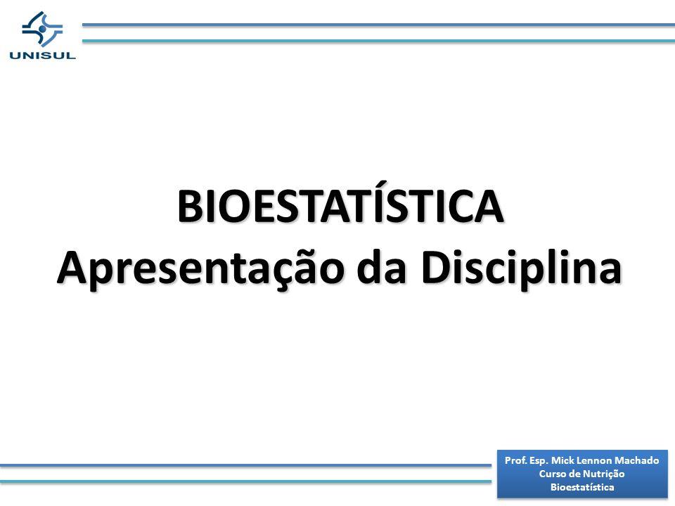 Prof. Esp. Mick Lennon Machado Curso de Nutrição Bioestatística Prof. Esp. Mick Lennon Machado Curso de Nutrição Bioestatística BIOESTATÍSTICA Apresen