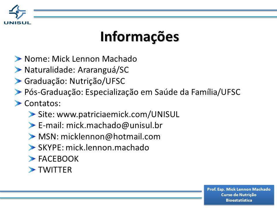 Prof. Esp. Mick Lennon Machado Curso de Nutrição Bioestatística Prof. Esp. Mick Lennon Machado Curso de Nutrição Bioestatística Informações Nome: Mick