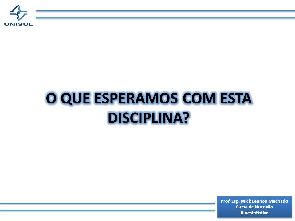 Prof. Esp. Mick Lennon Machado Curso de Nutrição Bioestatística Prof. Esp. Mick Lennon Machado Curso de Nutrição Bioestatística